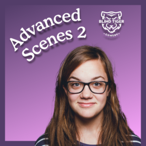 Advanced Scenes 2 Blind Tiger Comedy Allie Entwistle